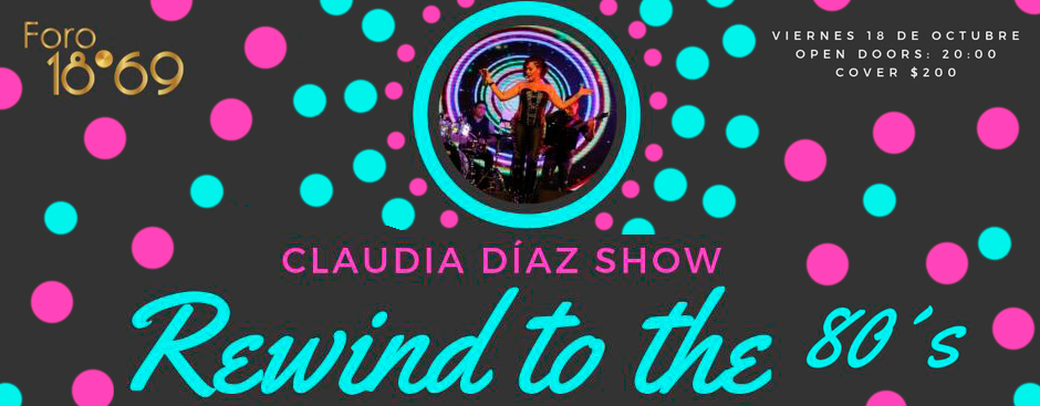REWIND TO THE 80�s CLAUDIA DIAZ SHOW   CANTABAR